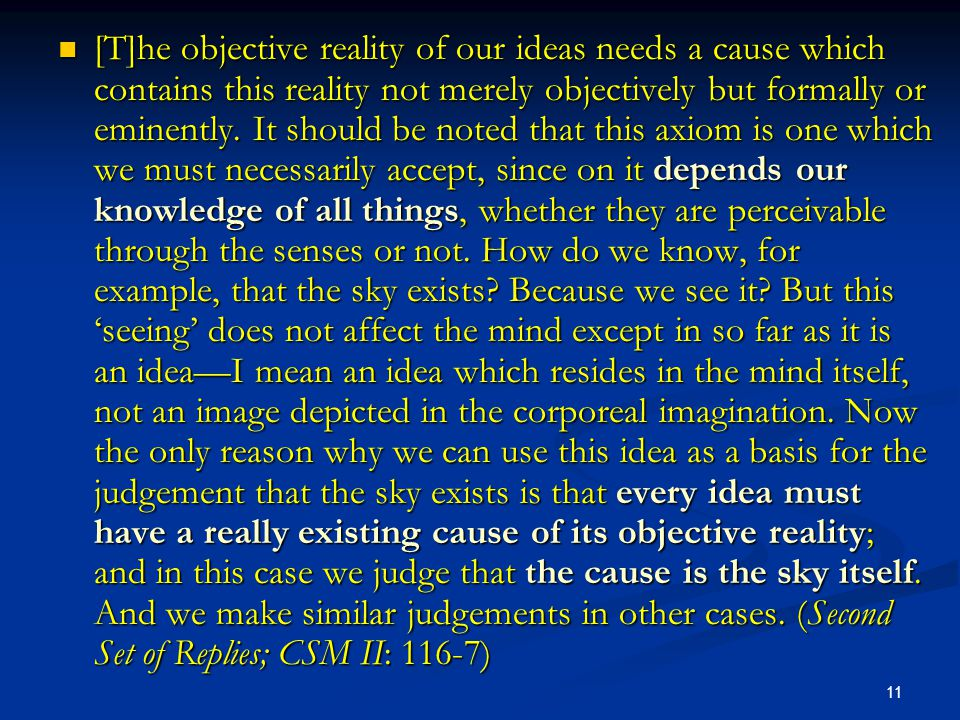 [T]he objective reality of our ideas needs a cause which contains this reality not merely objectively but formally or eminently.
